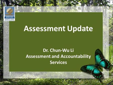Assessment Update Dr. Chun-Wu Li Assessment and Accountability Services.
