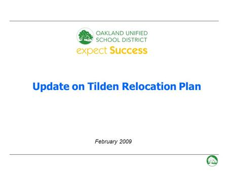 - 0 - Update on Tilden Relocation Plan February 2009.