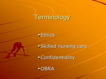 Terminology Ethics Skilled nursing care Confidentiality OBRA.