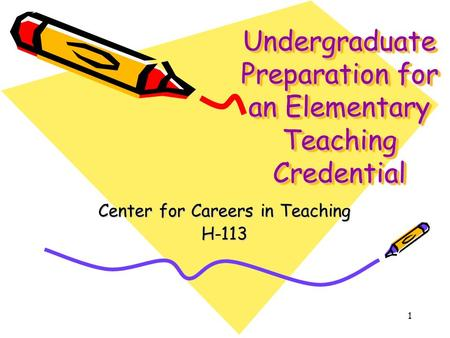 1 Undergraduate Preparation for an Elementary Teaching Credential Center for Careers in Teaching H-113.
