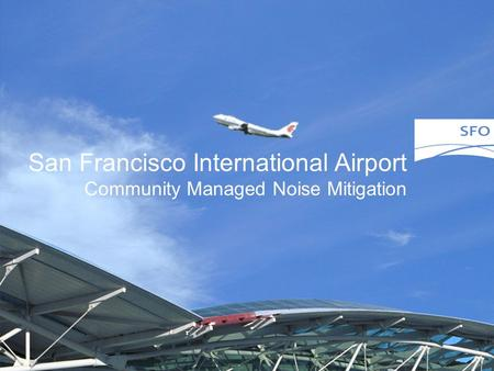 San Francisco International Airport Community Managed Noise Mitigation.