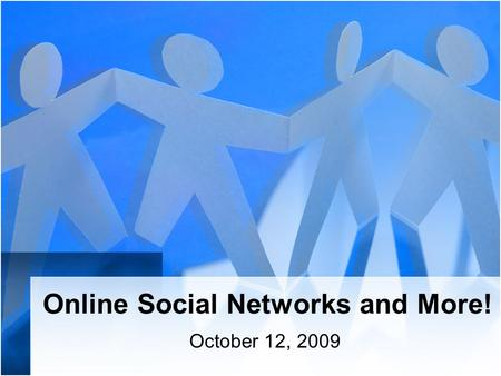Online Social Networks and More! October 12, 2009.