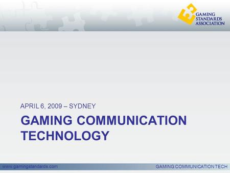 Www.gamingstandards.com GAMING COMMUNICATION TECHNOLOGY APRIL 6, 2009 – SYDNEY GAMING COMMUNICATION TECH.