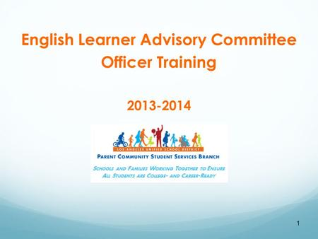 1 English Learner Advisory Committee Officer Training 2013-2014.