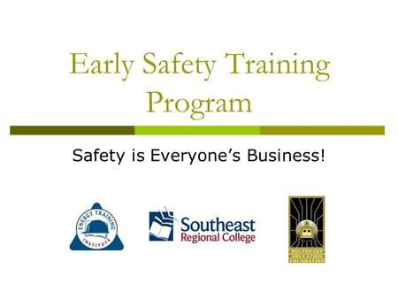 Early Safety Training Program Safety is Everyone's Business!