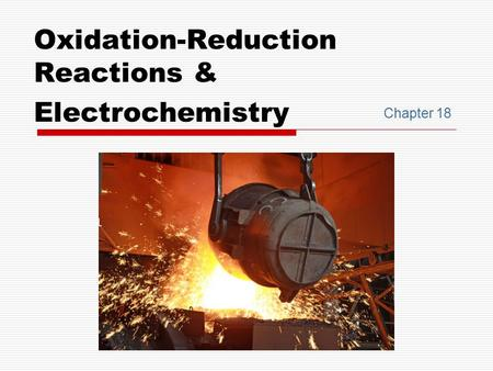 Chapter 18 Oxidation-Reduction Reactions & Electrochemistry.