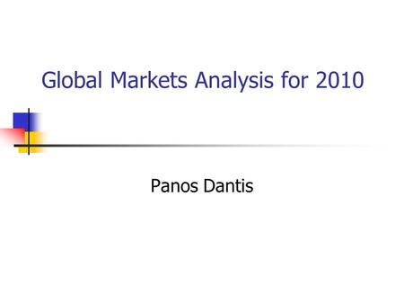 Global Markets Analysis for 2010 Panos Dantis. Major Markets 1. Bonds 2. Commodities 3. FX 4. Stocks.