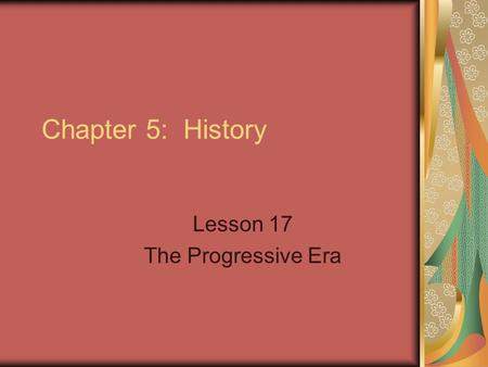 Lesson 17 The Progressive Era