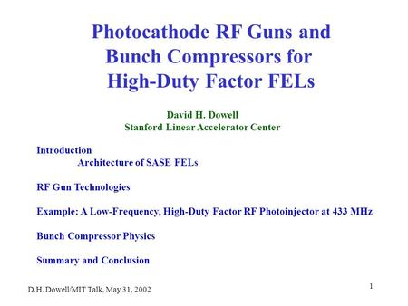 D.H. Dowell/MIT Talk, May 31, 2002 1 David H. Dowell Stanford Linear Accelerator Center Photocathode RF Guns and Bunch Compressors for High-Duty Factor.