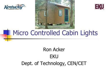 Micro Controlled Cabin Lights Ron Acker EKU Dept. of Technology, CEN/CET.