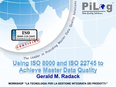 Gerald M. Radack. Copyright © 2010 PiLog. All rights reserved. What is Master Data? master data data held by an organization that describes the entities.
