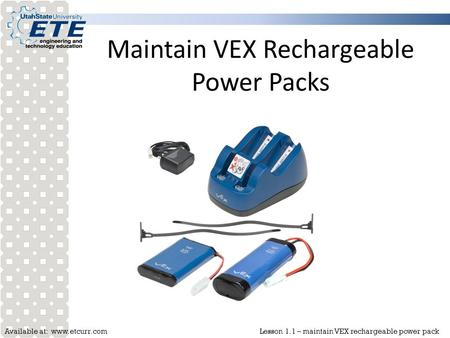 Available at: www.etcurr.comLesson 1.1 – maintain VEX rechargeable power pack Maintain VEX Rechargeable Power Packs.