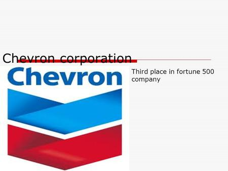 Chevron corporation Third place in fortune 500 company.