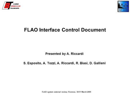 FLAO Interface Control Document Presented by A. Riccardi S. Esposito, A. Tozzi, A. Riccardi, R. Biasi, D. Gallieni FLAO system external review, Florence,