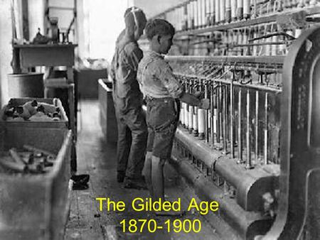 The Gilded Age 1870-1900. American Steel and Population Boom Black Gold: discovery of oil creates the BOOM! Bessemer Steel Process: Henry Bessemer a British.