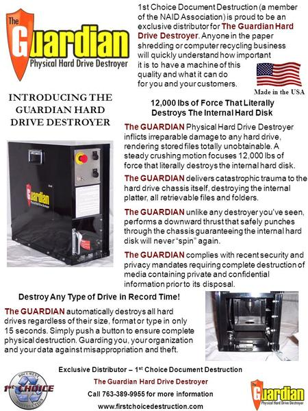 1st Choice Document Destruction (a member of the NAID Association) is proud to be an exclusive distributor for The Guardian Hard Drive Destroyer. Anyone.