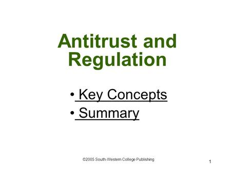 1 Antitrust and Regulation Key Concepts Key Concepts Summary Summary ©2005 South-Western College Publishing.
