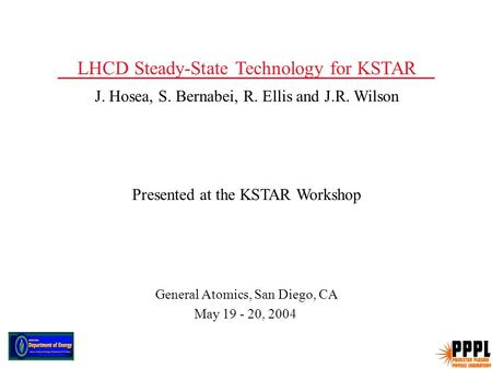 LHCD Steady-State Technology for KSTAR J. Hosea, S. Bernabei, R. Ellis and J.R. Wilson Presented at the KSTAR Workshop General Atomics, San Diego, CA May.