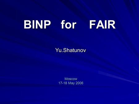 BINP for FAIR Yu.Shatunov Moscow 17-18 May 2006. Research and Development Contract between GSI and BINP 1. Kickers for synchrotrons and storage rings.