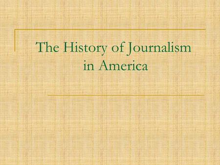 The History of Journalism in America. Communication in Early America Face to face Speeches Publications from England Messages arriving on horse Books.