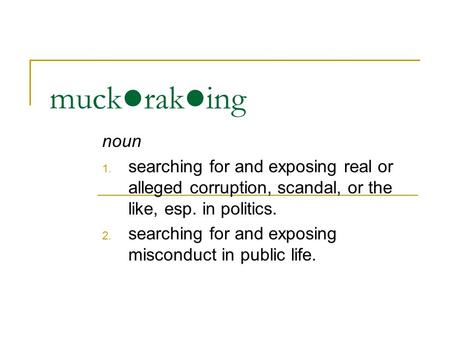 Muck rak ing noun 1. searching for and exposing real or alleged corruption, scandal, or the like, esp. in politics. 2. searching for and exposing misconduct.