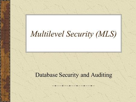 Multilevel Security (MLS) Database Security <strong>and</strong> Auditing.
