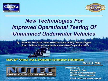 March 2004 New Technologies For Improved Operational Testing Of Unmanned Underwater Vehicles Naval Sea Systems Command Naval Undersea Warfare Center E-Mail: