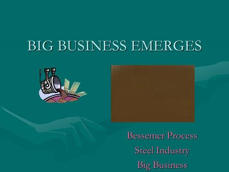 BIG BUSINESS EMERGES Bessemer Process Steel Industry Big Business.