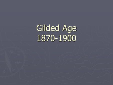 Gilded Age 1870-1900.
