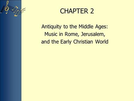 CHAPTER 2 Antiquity to the Middle Ages: Music in Rome, Jerusalem, and the Early Christian World.