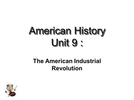 American History Unit 9 : The American Industrial Revolution.
