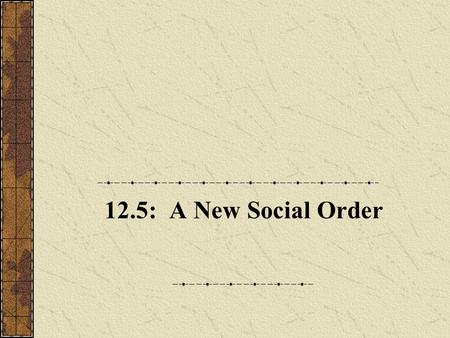 12.5: A New Social Order. A. Wealth and Class 1.The market revolution ended the natural fixed social order that previously existed. The market revolution.