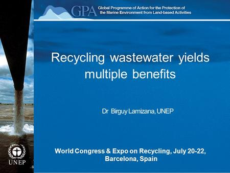 Recycling wastewater yields multiple benefits World Congress & Expo on Recycling, July 20-22, Barcelona, Spain.