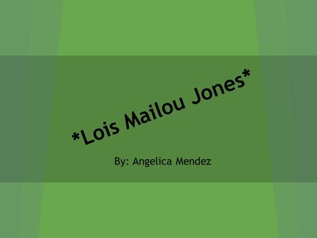 *Lois Mailou Jones* By: Angelica Mendez. Biography... Lois Mailou Jones was born in November 3,1905 from Boston Massachusetts. In Boston she studied at.
