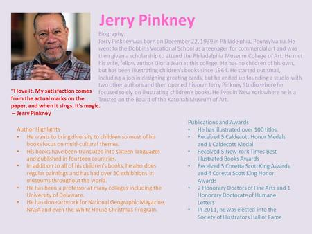 Jerry Pinkney Publications and Awards He has illustrated over 100 titles. Received 5 Caldecott Honor Medals and 1 Caldecott Medal Received 5 New York Times.