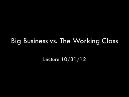 Big Business vs. The Working Class