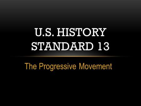 The Progressive Movement U.S. HISTORY STANDARD 13.