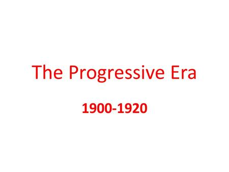 The Progressive Era 1900-1920.