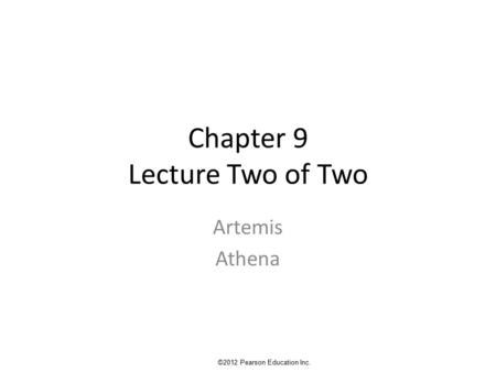Chapter 9 Lecture Two of Two Artemis Athena ©2012 Pearson Education Inc.