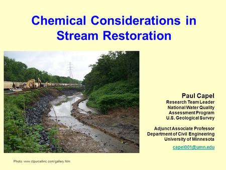 Chemical Considerations in Stream Restoration Paul Capel Research Team Leader National Water Quality Assessment Program U.S. Geological Survey Adjunct.