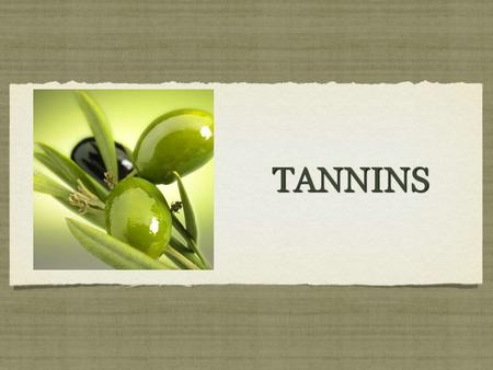 TANNINSTANNINS. Tannins Tannins is a substance found naturally in many different plants, most in grapes and tea leaves,precipitate proteins from their.