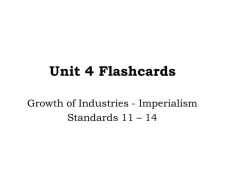 Unit 4 Flashcards Growth of Industries - Imperialism Standards 11 – 14.