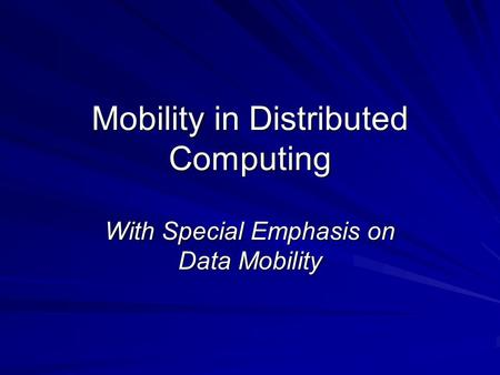 Mobility in Distributed Computing With Special Emphasis on Data Mobility.
