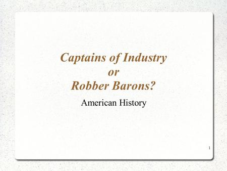 Captains of Industry or Robber Barons? American History 1.