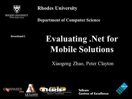 Rhodes University Department of Computer Science Evaluating.Net for Mobile Solutions Broadband 2 Xiaogeng Zhao, Peter Clayton.