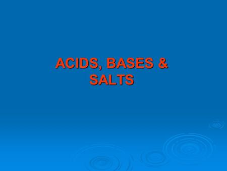ACIDS, BASES & SALTS. Topic 10: ACIDS, BASES & SALTS2 T E R M S ACIDS are substances that form hydrogen ions (H + (aq) ) when dissolved in water eg ACIDS.