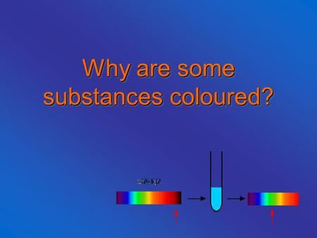 Why are some substances coloured?. Why? There are many reasons why substances appear coloured but for most physical materials it is because the absorption.