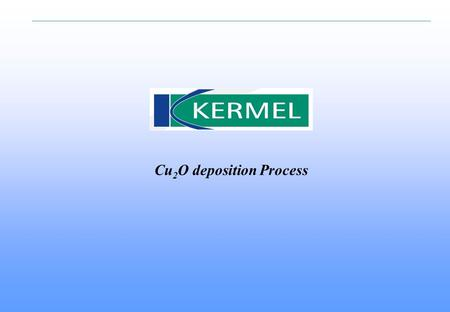 Cu 2 O deposition Process. 2 Rhodia Kermel Summary Concept presentation Technical requirements Process description Advantages.