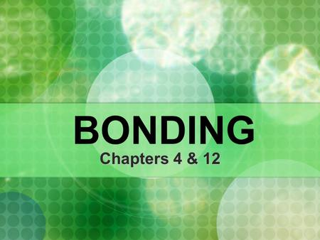 BONDING Chapters 4 & 12. Ionic vs. Covalent Bonds Ionic Ionic result from the attraction between opposite charges of ions result from the attraction between.