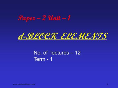 Paper – 2 Unit – 1 d-BLOCK ELEMENTS No. of lectures – 12 Term - 1 1www.smitaasthana.com.
